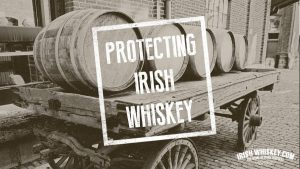 Protecting Irish Whiskey